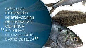 """Concurso e exposição internacional """"Rio Minho, Biodiversidade e Artes de Pesca"""""""